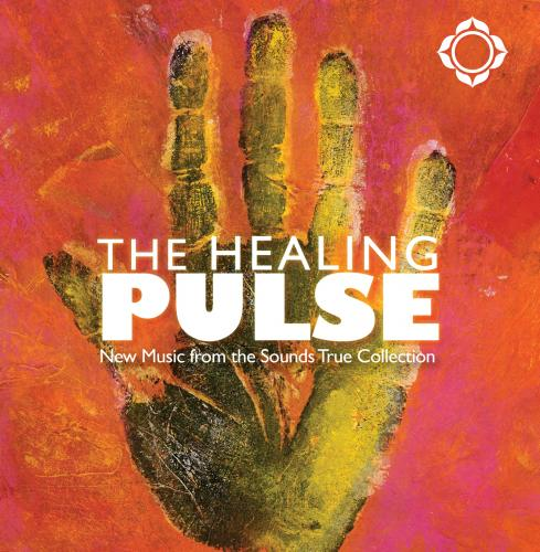 The Healing Pulse: New Music from the Sounds True Collection