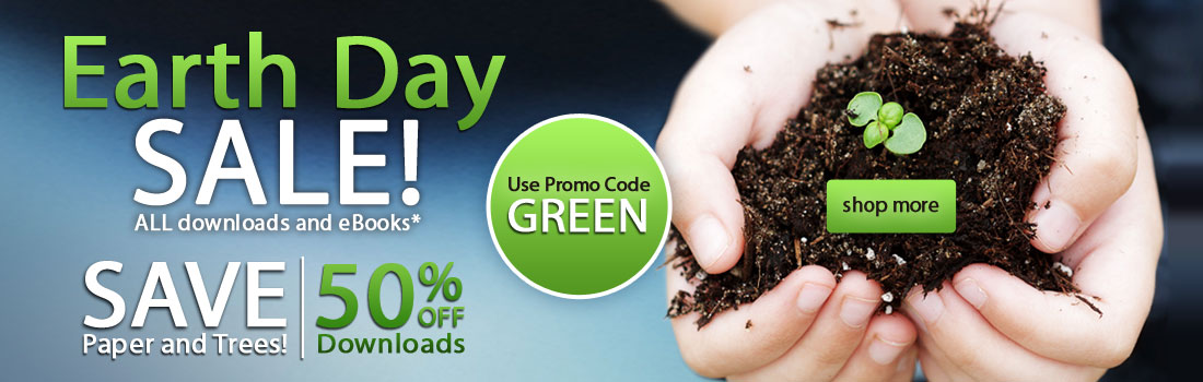 Earth Day Sale! - ALL downloads and eBooks* - Save 50% - *Use Promo Code: GREEN