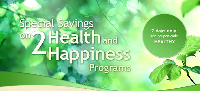 2 days only—Special Savings on 2 Health and Happiness programs : use coupon code -- HEALTHY