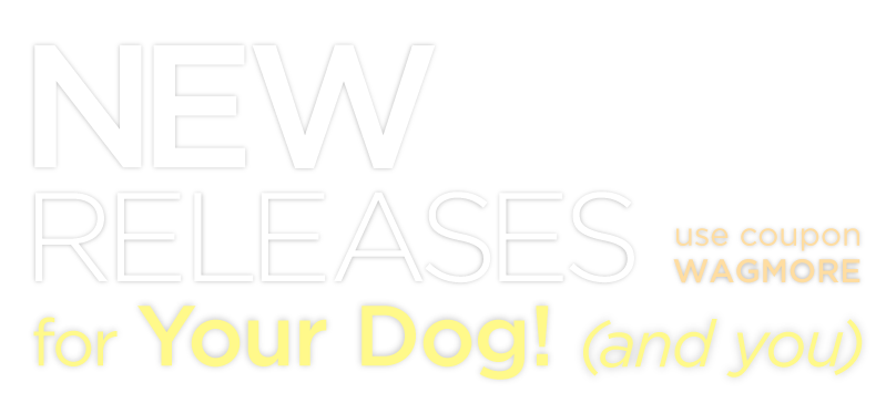New Releases: for your dog! (and you)