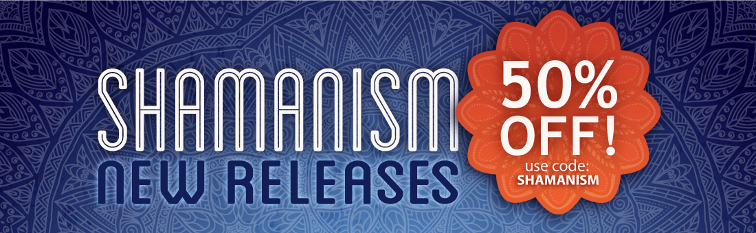 Shamanism New Releases! - 50% off - Use Promo Code: SHAMANISM