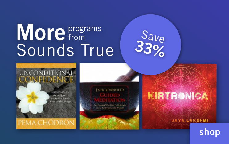 more programs from Sounds True: Shop