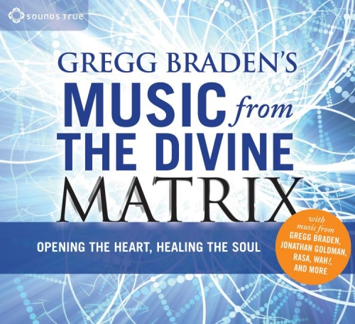 Gregg Bradens Music from the Divine Matrix