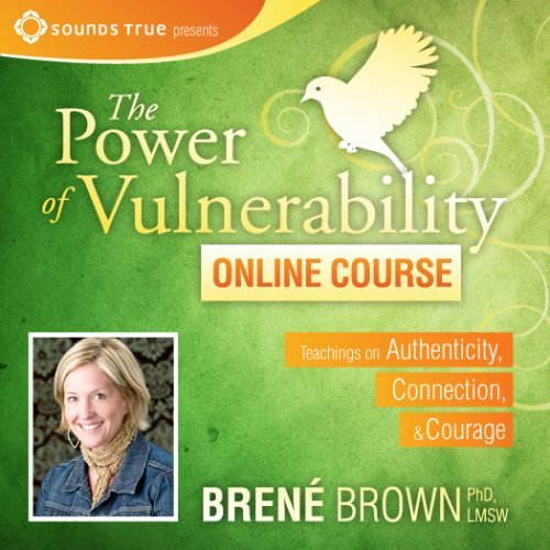 The Power of Vulnerability with Brené Brown