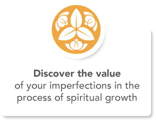 Discover the value of your imperfections in the process of spitirual growth