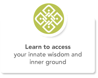 Learn to access your innate wisdom and inner ground